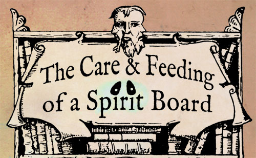 The Care and Feeding of a Spirit Board